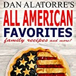 All American Favorites: 35 Delicious Family Recipes That Will Make You the Star of the Show | Dan Alatorre,Michele Alatorre