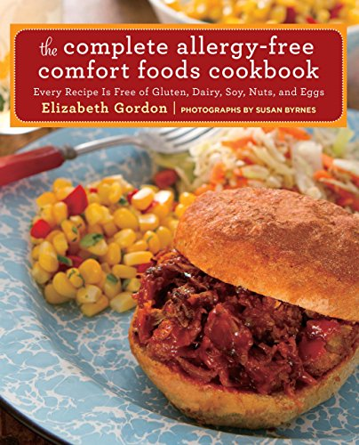 Complete Allergy-Free Comfort Foods Cookbook: Every Recipe Is Free Of Gluten, Dairy, Soy, Nuts, And Eggs ()