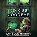 No Kiss Goodbye Audiobook by Janelle Harris Narrated by Shaun Grindell, Lucy Rayner