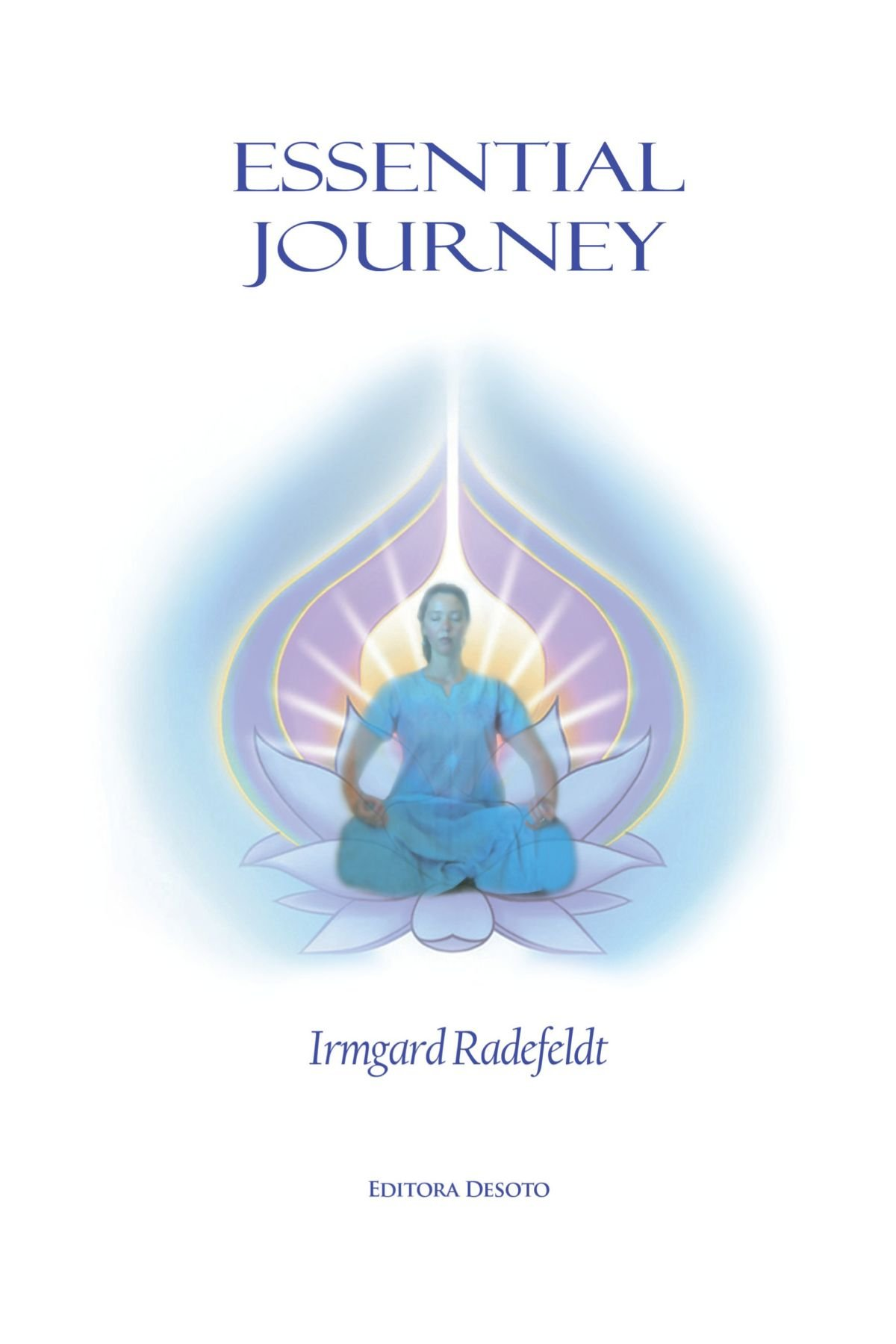 Download Essential Journey: Exaltation of Existence for Spiritual Enlightenment. pdf