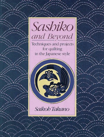 (Sashiko and Beyond: Techniques and Projects for Quilting in the Japanese Style)