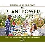 Das Plantpower Kochbuch: Rezepte und Tipps zur veganen Lebensweise für die ganze Familie