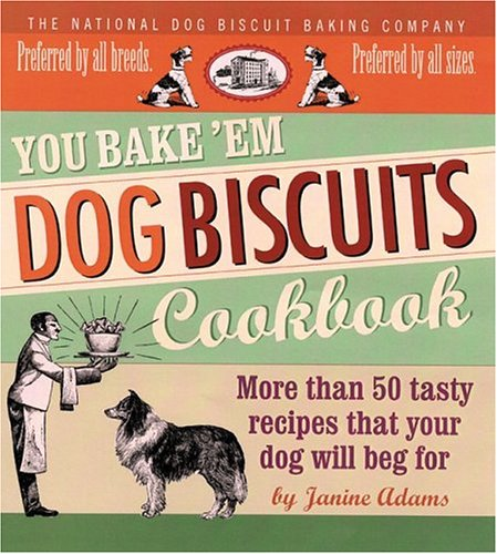 You Bake 'em Dog Biscuits Cookbook