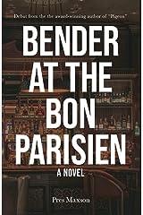 Bender at the Bon Parisien (A Novel) Kindle Edition