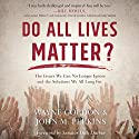 Do All Lives Matter?: The Issue We Can No Longer Ignore and Solutions We Long For Audiobook by Wayne Gordon, John M. Perkins Narrated by Calvin Robinson