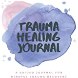 The Trauma Healing Journal: A Guided Journal for Mindful Trauma Recovery