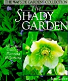 The Shady Garden: A Practical Guide to Planning & Planting (The Wayside Gardens Collection)