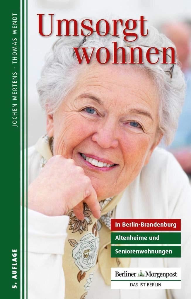 Umsorgt wohnen in Berlin-Brandenburg: Altenheime und Seniorenwohnungen Taschenbuch – 26. Oktober 2018 Jochen Mertens Thomas Wendt 3941891197 Kursbücher