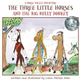 The Three Little Horses and the Big Bully Donkey: A Horse Valley Adventure (Book 1) (Volume 1)