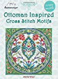 Ottoman Inspired Cross Stitch Motifs: 75 New Models
