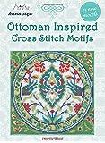 Ottoman Inspired Cross Stitch Motifs: 75 New Models