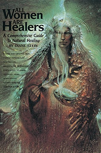 (All Women Are Healers: A Comprehensive Guide to Natural Healing)