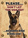 German Shepherd - Don't Let The Dog Out... - New 9X12 Realistic Pet Image Aluminum Metal Outdoor Dog Pet Sign. Will Not Rust!