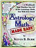 Astrology Math Made Easy, Kevin B. Burk, 0975968246