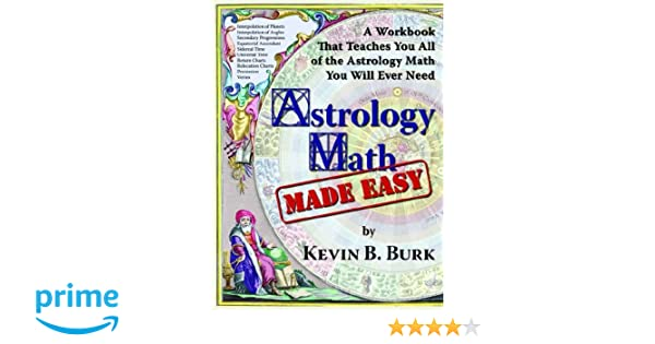 Astrology math made easy kevin b burk 9780975968246 amazon astrology math made easy kevin b burk 9780975968246 amazon books fandeluxe Image collections