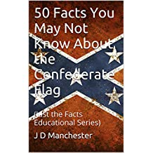 50 Facts You May Not Know About the Confederate Flag: (Just the Facts  Educational Series)