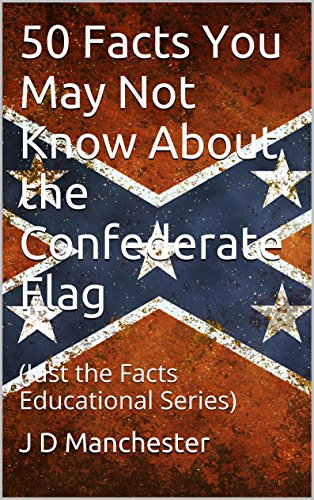 {{TOP{{ 50 Facts You May Not Know About The Confederate Flag: (Just The Facts Educational Series). parte Awesome relative written Ciclos events