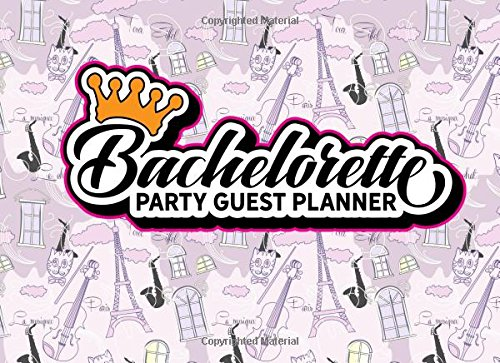 Bachelorette Party Guest Planner: Blank Guest List, Guest List Organizer, Guest List Notebook, List Names and Addresses of People to Invite & Send Invitations Log, Cute Paris & Music Cover (Volume 53) pdf