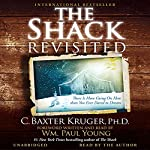 The Shack Revisited: There Is More Going On Here than You Ever Dared to Dream | C. Baxter Kruger