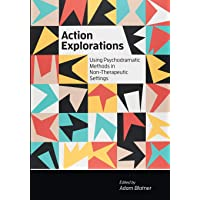 Action Explorations: Using Psychodramatic Methods in Non-Therapeutic Settings