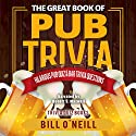 The Great Book of Pub Trivia: Hilarious Pub Quiz and Bar Trivia Questions Audiobook by Bill O'Neill Narrated by Rob Maxwell