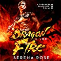The Dragon in the Fire: A Paranormal Shapeshifter Romance Audiobook by Serena Rose Narrated by Kaylee West