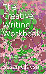 The Creative Writing Workbook 3: Exercise Your Writing Muscle and Earn Money Writing Short Fiction