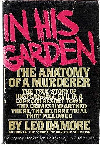 In His Garden The Anatomy Of A Murderer Leo Damore 9780877952503