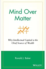 Mind Over Matter: Why Intellectual Capital is the Chief Source of Wealth Hardcover