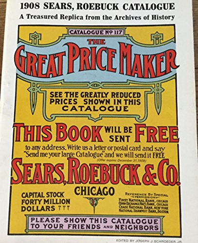 1908 Sears, Roebuck Catalogue; A Treasured Replica from the Archives of History (1908 Catalogue No. (Order Catalog)