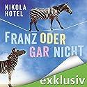 Franz oder gar nicht Hörbuch von Nikola Hotel Gesprochen von: Carolin Sophie Göbel