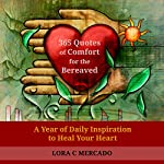 365 Quotes of Comfort for the Bereaved: A Year of Daily Inspiration to Heal Your Heart | Lora C. Mercado