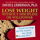 Lose Weight without Discipline or Willpower (Unabridged)
