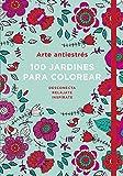 Arte antiestrés: 100 jardines para colorear (OBRAS DIVERSAS)