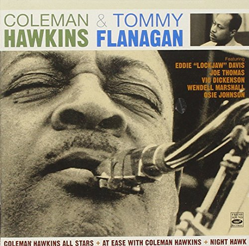 Coleman Hawkins & Tommy Flanagan (Coleman Hawkins All Stars + At Ease with Coleman Hawkins + Night Hawk)