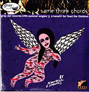 Same Three Chords : Gray Dot Records 1996 Summer Singles , a Benefit for Feed the Children