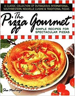 The Pizza Gourmet: Simple Recipes for Spectacular Pizzas