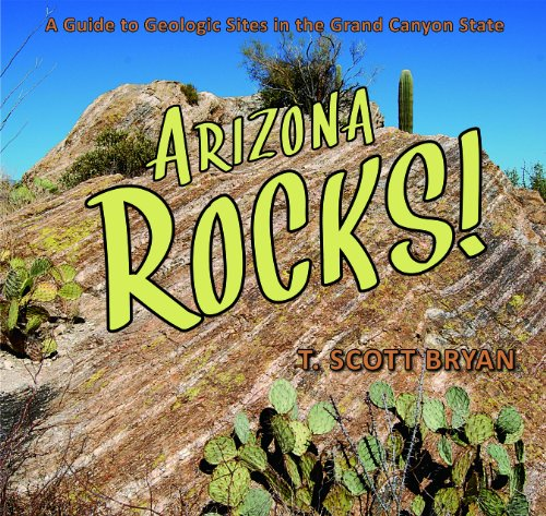 Arizona Rocks - Arizona Rocks!: A Guide to Geologic Sites in the Grand Canyon State