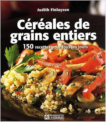 Lire Céréales de grains entiers : 150 Recettes pour tous les jours pdf, epub