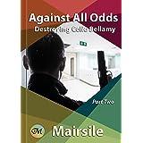 Against All Odds (Destroying Celie Bellamy Book 2)