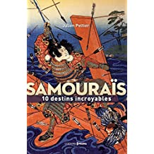 Samouraïs: Les plus grandes figures de l'Histoire du Japon