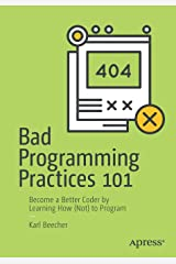 Bad Programming Practices 101: Become a Better Coder by Learning How (Not) to Program Paperback