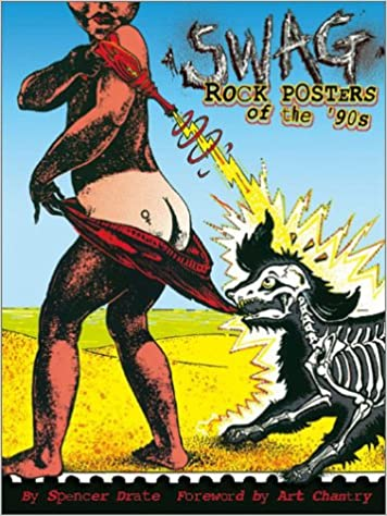 Swag: Rock Posters of the 90's: Spencer Drate, Art Chantry