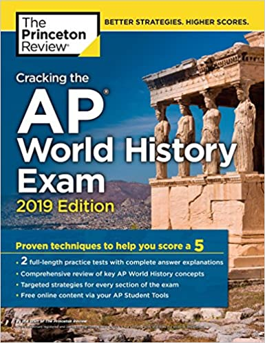Cracking the AP World History Exam, 2019 Edition: Practice Tests & Proven Techniques to Help You Score a 5 (College Test Preparation)