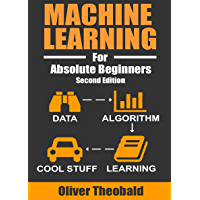 Machine Learning For Absolute Beginners: A Plain English Introduction (Second Edition) (Machine Learning From Scratch Book 1) (English Edition)