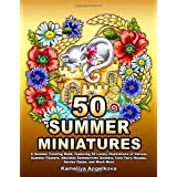 50 SUMMER MINIATURES: A Summer Coloring Book, Featuring 50 Lovely Illustrations of Various Summer Flowers, Adorable Summertim
