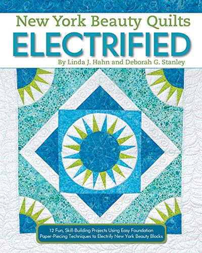 (New York Beauty Quilts Electrified: 12 Fun, Skill-Building Projects Using Easy Foundation Paper-Piecing Techniques to Electrify New York Beauty Blocks (Landauer) Sequel to Simplified &)