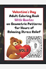 Valentine's Day Adult Coloring Book With Quotes on Geometric Patterns Vol. 3: Hours of relaxing stress relief for you or together with a special someone Paperback