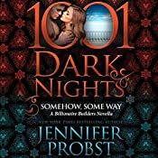 Somehow, Some Way: A Billionaire Builders Novella - 1001 Dark Nights | Jennifer Probst