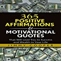 365 Positive Affirmations & Motivational Quotes That Will Lead You to Success and Wealth in Your Life Audiobook by Jimmy Cooper Narrated by Sam Slydell